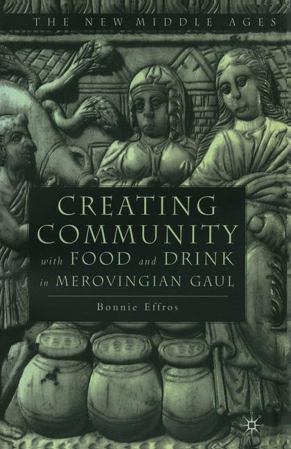 Cover of 'Creating community with food and drink in Merovingian Gaul'