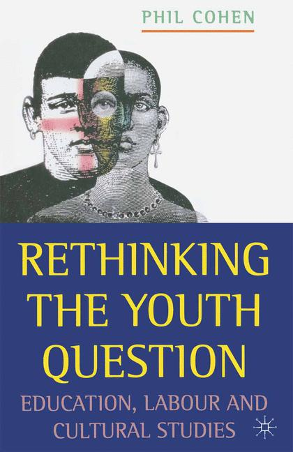 Cover of 'Rethinking the youth question : education, labour and cultural studies'