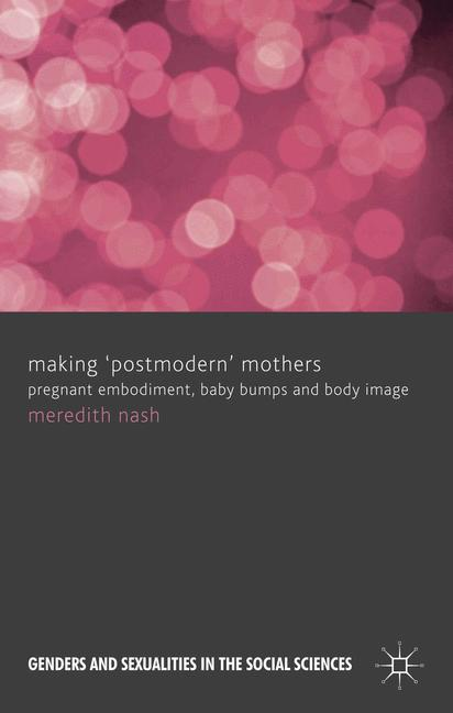 Cover of 'Making 'postmodern' mothers : pregnant embodiment, baby bumps and body image'