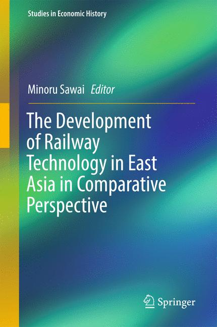 Cover of 'The Development of Railway Technology in East Asia in Comparative Perspective'