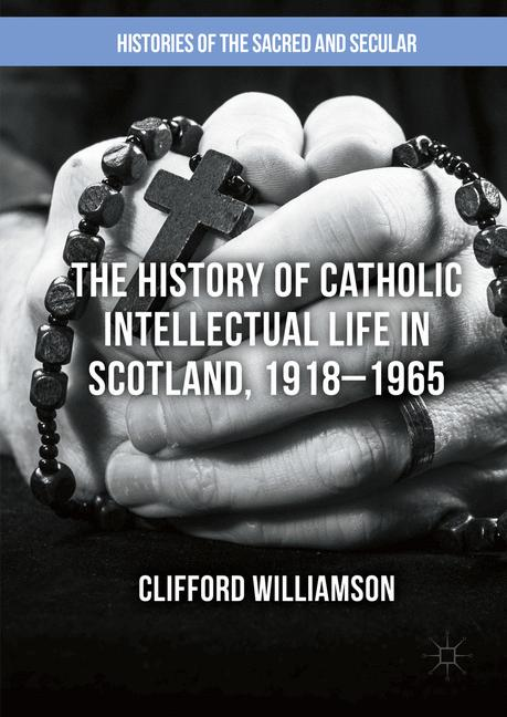 Cover of 'The History of Catholic Intellectual Life in Scotland, 1918–1965'