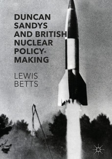 Cover of 'Duncan Sandys and British Nuclear Policy-Making'