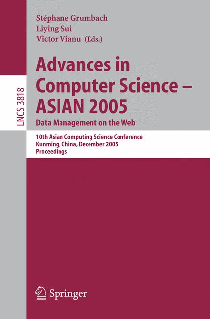 Cover of 'Advances in computer science : ASIAN 2005 : data management on the Web ; 10th Asian Computing Science Conference, Kunming, China, December 7-9, 2005 : proceedings'
