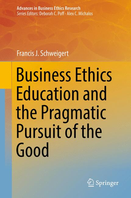 Cover of 'Business Ethics Education and the Pragmatic Pursuit of the Good'