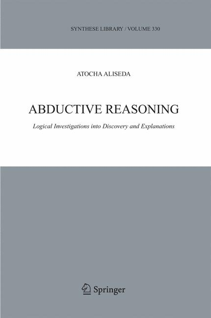Cover of 'Abductive reasoning : logical investigations into discovery and explanation'