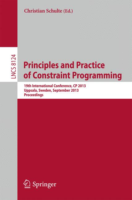 Cover of 'Principles and Practice of Constraint Programming : 19th International Conference, CP 2013, Uppsala, Sweden, September 16-20, 2013. Proceedings'