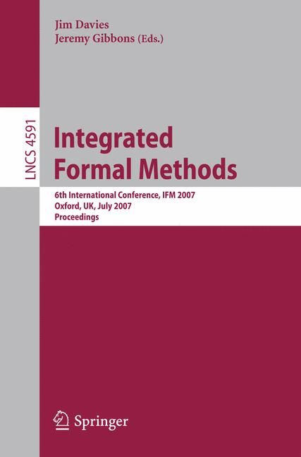 Cover of 'Integrated formal methods : 6th international conference, IFM 2007, Oxford, UK, July 2-5, 2007 : proceedings'
