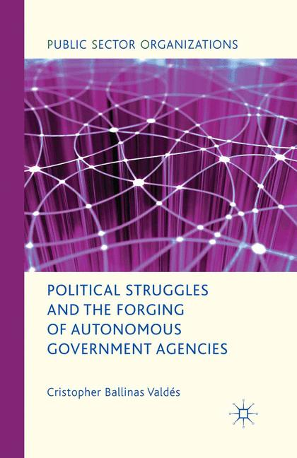 Cover of 'Political Struggles and the Forging of Autonomous Government Agencies'