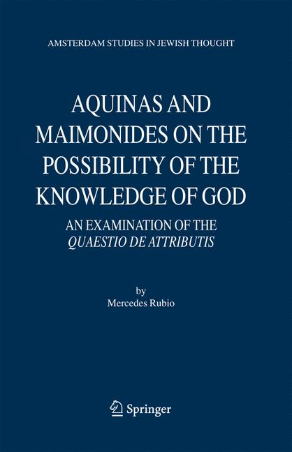 Cover of 'Aquinas and Maimonides on the possibility of the knowledge of God : an examination of the Quaestio de attributis'