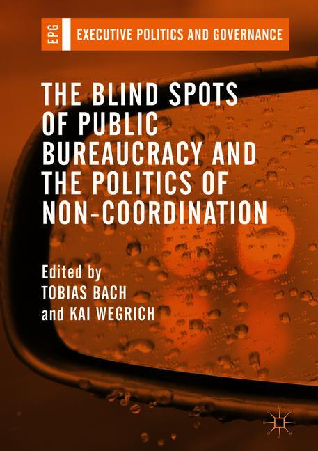 Cover of 'The Blind Spots of Public Bureaucracy and the Politics of Non‐Coordination'