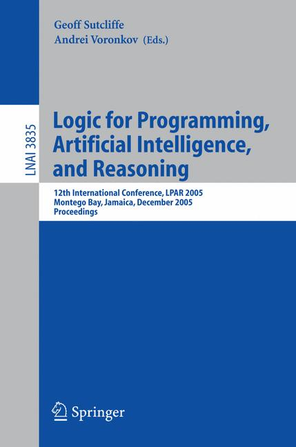 Cover of 'Logic for programming, artificial intelligence, and reasoning : 12th international conference, LPAR 2005, Montego Bay, Jamaica, December 2-6, 2005 : proceedings'