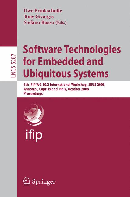 Cover of 'Software technologies for embedded and ubiquitous systems : 6th IFIP WG 10.2 International Workshop, SEUS 2008, Anacarpi, Capri Island, Italy, October 1-3, 2008. proceedings'