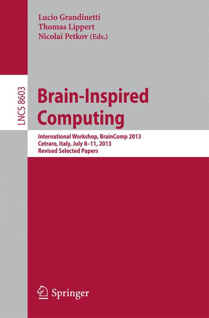 Cover of 'Brain-Inspired Computing : International Workshop, BrainComp 2013, Cetraro, Italy, July 8-11, 2013, Revised Selected Papers'