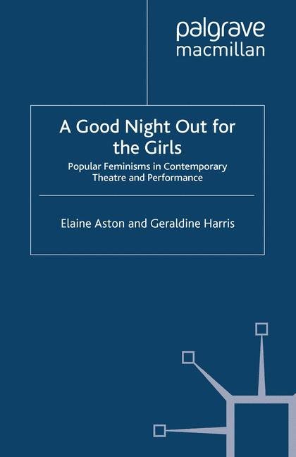 Cover of 'A good night out for the girls : popular feminisms in contemporary theatre and performance'