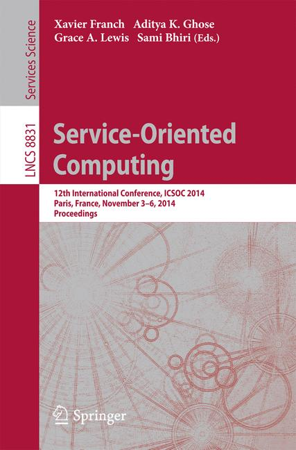 Cover of 'Service-Oriented Computing : 12th International Conference, ICSOC 2014, Paris, France, November 3-6, 2014. Proceedings'