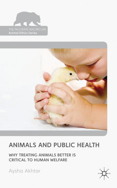 Cover of 'Animals and public health : why treating animals better is critical to human welfare'