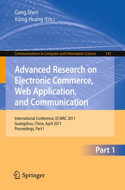 Cover of 'Advanced Research on Electronic Commerce, Web Application, and Communication : International Conference, ECWAC 2011, Guangzhou, China, April 16-17, 2011. Proceedings, Part I'