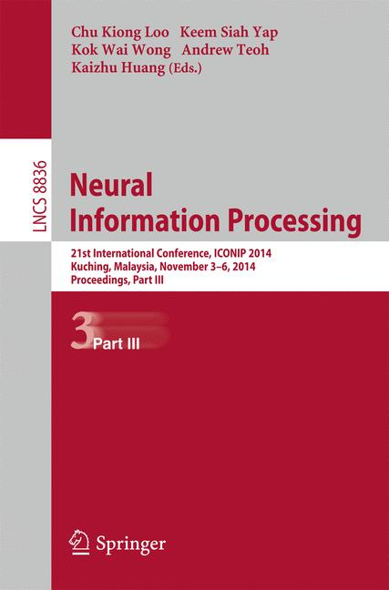 Cover of 'Neural information processing : 21st International Conference, ICONIP 2014, Kuching, Malaysia, November 3-6, 2014 : proceedings'