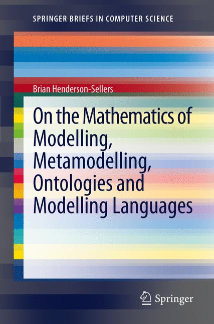 Cover of 'On the Mathematics of Modelling, Metamodelling, Ontologies and Modelling Languages'