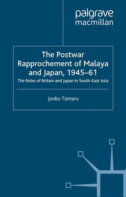 Cover of 'The Postwar Rapprochement of Malaya and Japan, 1945–61'