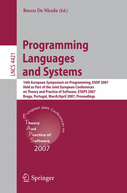 Cover of 'Programming languages and systems : 16th European Symposium on Programming, ESOP 2007, held as part of the Joint European Conferences on Theory and Practics [i.e. Practice] of Software, ETAPS 2007, Braga, Portugal, March 24-April 1, 2007 : proceedings'
