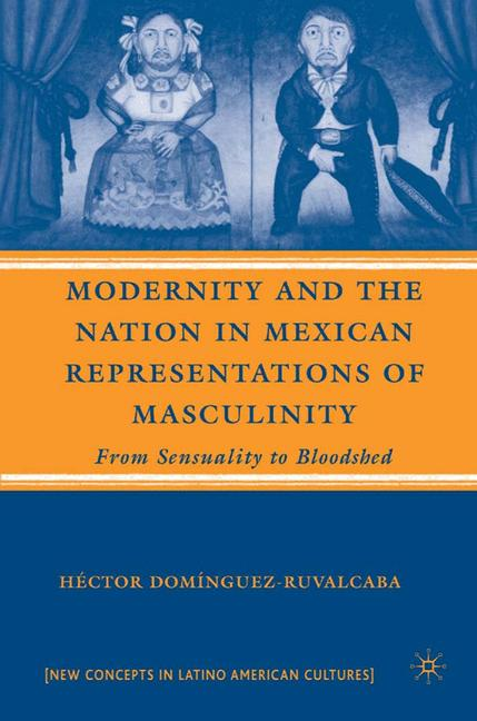 Cover of 'Modernity and the Nation in Mexican Representations of Masculinity'