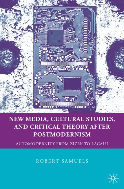 Cover of 'New media, cultural studies, and critical theory after postmodernism : automodernity from Zizek to Laclau'