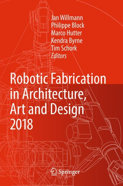 Cover of 'Robotic Fabrication in Architecture, Art and Design 2018'