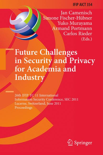 Cover of 'Future Challenges in Security and Privacy for Academia and Industry : 26th IFIP TC 11 International Information Security Conference, SEC 2011, Lucerne, Switzerland, June 7-9, 2011. Proceedings'