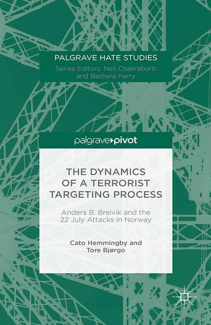 Cover of 'The Dynamics of a Terrorist Targeting Process: Anders B. Breivik and the 22 July Attacks in Norway'