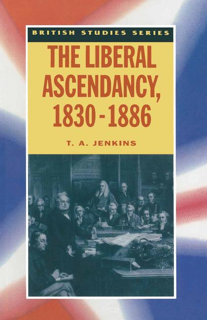 Cover of 'The Liberal ascendancy, 1830-1886'