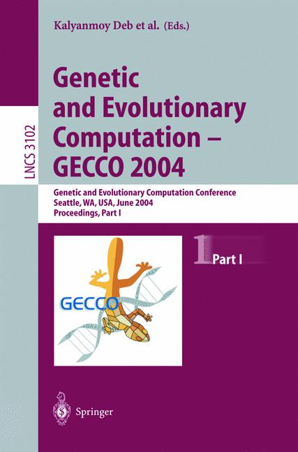 Cover of 'Genetic and Evolutionary Computation – GECCO 2004 : Genetic and Evolutionary Computation Conference, Seattle, WA, USA, June 26-30, 2004. Proceedings, Part I'