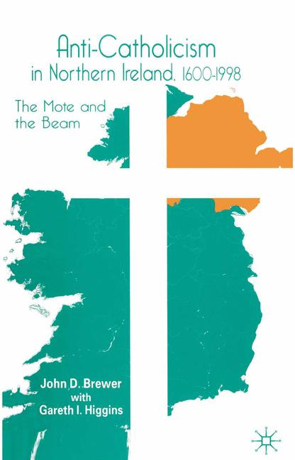 Cover of 'Anti-Catholicism in Northern Ireland, 1600-1998 : the mote and the beam'