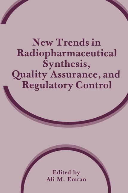 Cover of 'New Trends in Radiopharmaceutical Synthesis, Quality Assurance, and Regulatory Control'
