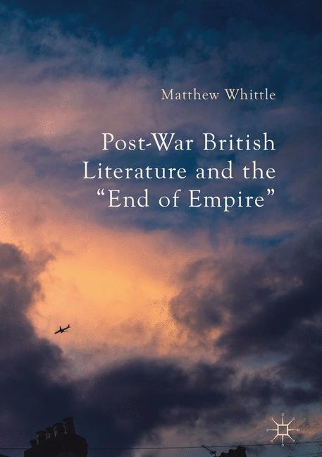 """Cover of 'Post-War British Literature and the """"End of Empire""""'"""