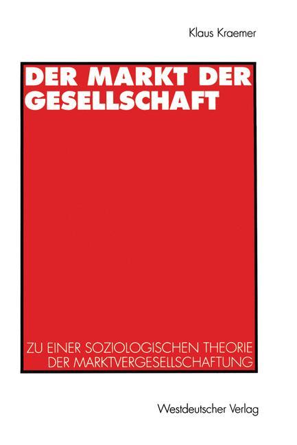 Cover of 'Der Markt der Gesellschaft : zu einer soziologischen Theorie der Marktvergesellschaftung'