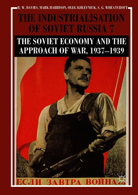 Cover of 'The Industrialisation of Soviet Russia Volume 7: The Soviet Economy and the Approach of War, 1937–1939'