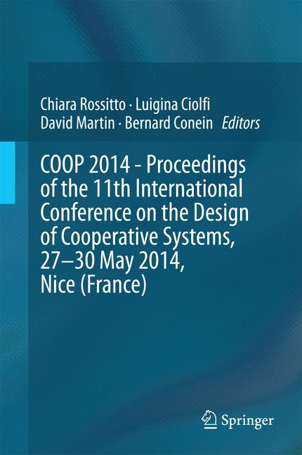 Cover of 'COOP 2014 - Proceedings of the 11th International Conference on the Design of Cooperative Systems, 27-30 May 2014, Nice (France)'