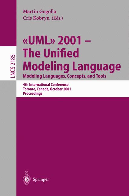 Cover of '≪UML≫ 2001 — The Unified Modeling Language. Modeling Languages, Concepts, and Tools : 4th International Conference Toronto, Canada, October 1–5, 2001 Proceedings'