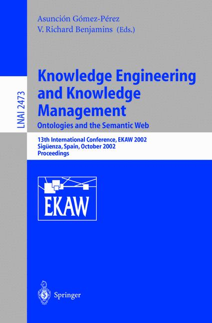 Cover of 'Knowledge Engineering and Knowledge Management: Ontologies and the Semantic Web : 13th International Conference, EKAW 2002 Sigüenza, Spain, October 1–4, 2002 Proceedings'