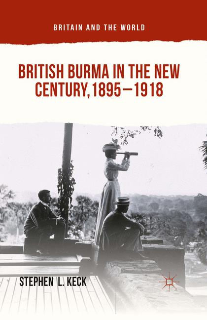 Cover of 'British Burma in the New Century, 1895–1918'