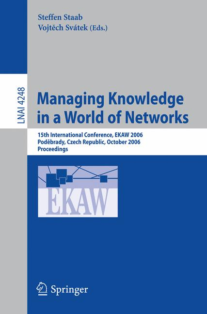 Cover of 'Managing knowledge in a world of networks : 15th international conference, EKAW 2006, Poděbrady, Czech Republic, October 2-6, 2006 : proceedings'
