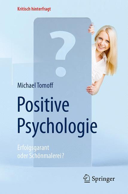 Cover of 'Positive Psychologie - Erfolgsgarant oder Schönmalerei?'