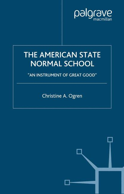 Cover of 'The American state normal school : an instrument of great good'