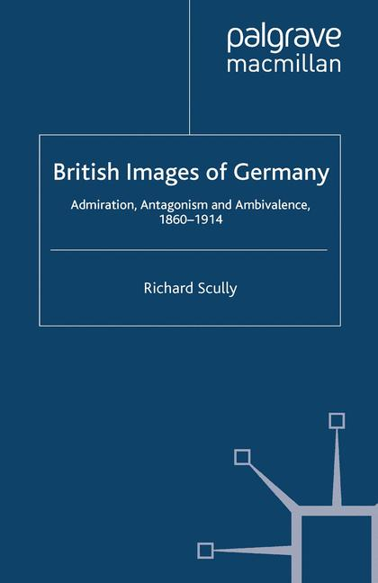 Cover of 'British images of Germany : admiration, antagonism & ambivalence, 1860-1914'