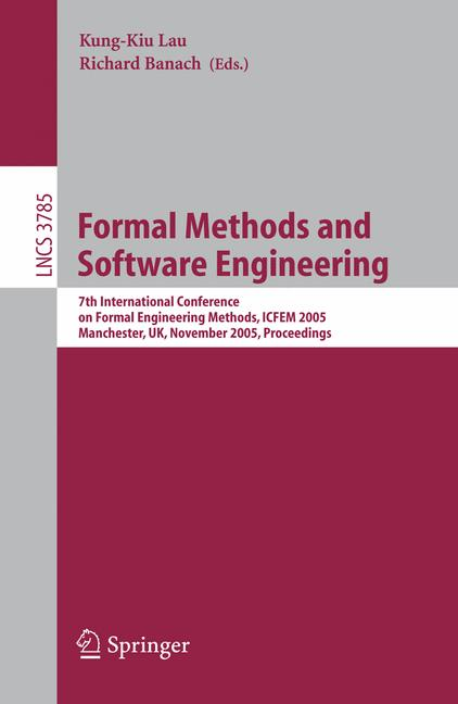 Cover of 'Formal methods and software engineering : 7th International Conference on Formal Engineering Methods, ICFEM 2005, Manchester, UK, November 1-4, 2005 : proceedings'