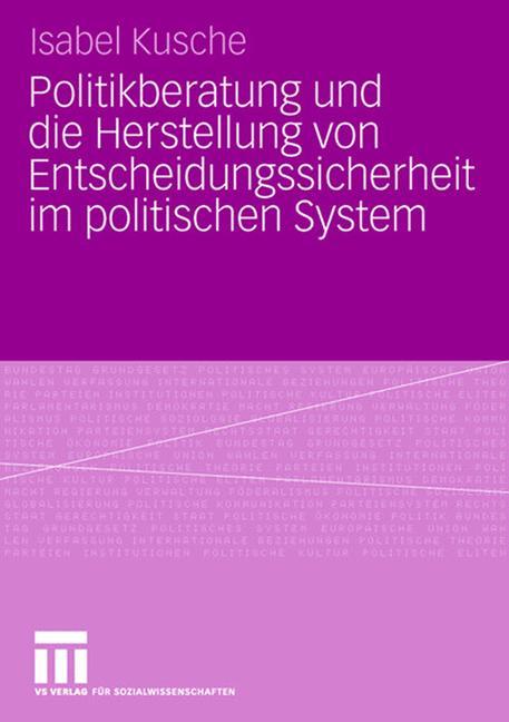 Cover of 'Politikberatung und die Herstellung von Entscheidungssicherheit im politischen System'
