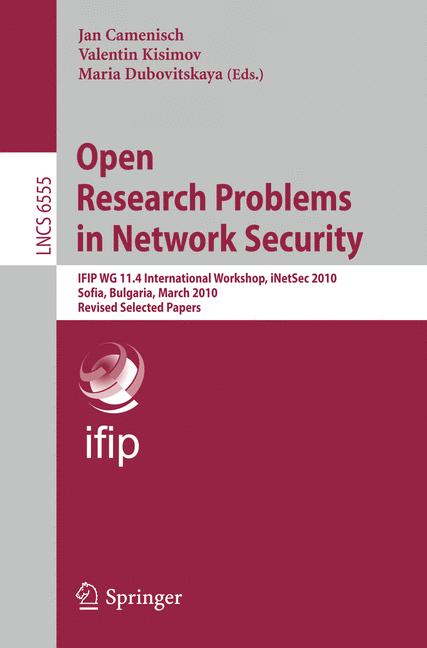 Cover of 'Open Research Problems in Network Security : IFIP WG 11.4 International Workshop, iNetSec 2010, Sofia, Bulgaria, March 5-6, 2010, Revised Selected Papers'