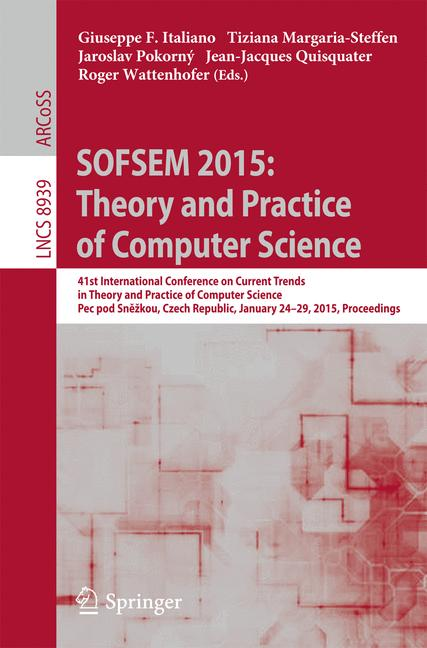 Cover of 'SOFSEM 2015: Theory and Practice of Computer Science'