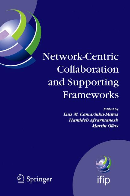Cover of 'Network-Centric Collaboration and Supporting Frameworks : IFIP TC5 WG 5.5 Seventh IFlP Working Conference on Virtual Enterprises, 25'27 September 2006, Helsinki, Finland'